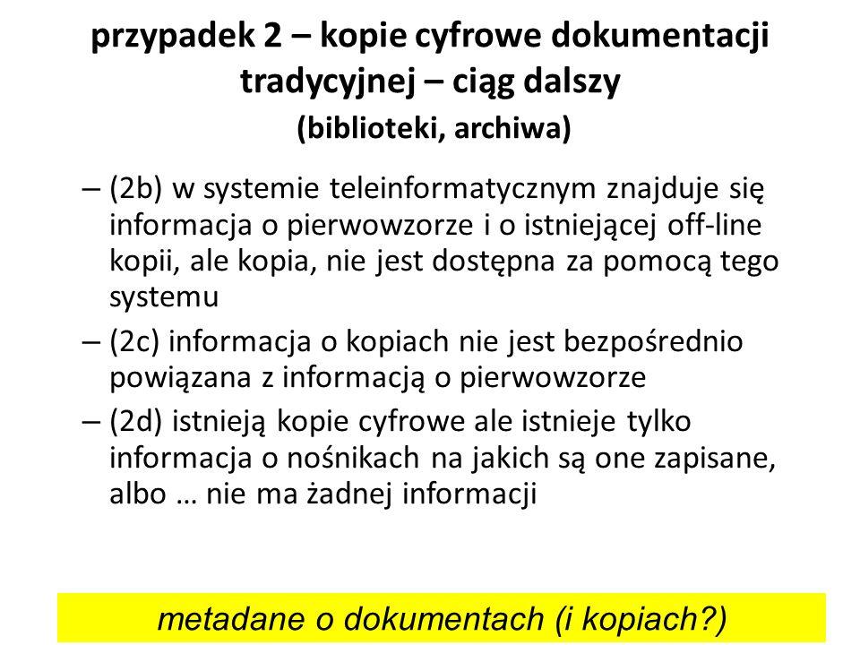 przypadek 2 – kopie cyfrowe dokumentacji tradycyjnej – ciąg dalszy (biblioteki, archiwa) – (2b) w systemie teleinformatycznym znajduje się informacja