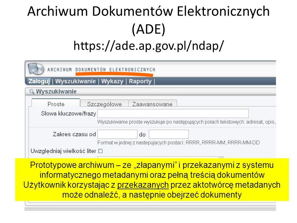 Archiwum Dokumentów Elektronicznych (ADE) https://ade.ap.gov.pl/ndap/ Prototypowe archiwum – ze złapanymi i przekazanymi z systemu informatycznego met