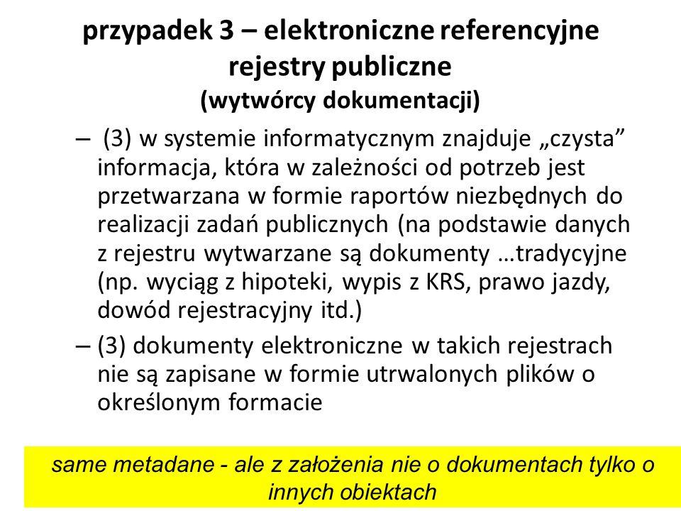 przypadek 3 – elektroniczne referencyjne rejestry publiczne (wytwórcy dokumentacji) – (3) w systemie informatycznym znajduje czysta informacja, która