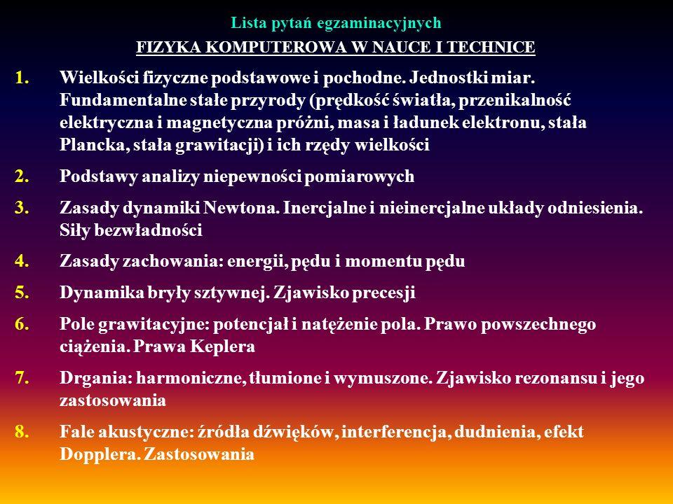 Lista pytań egzaminacyjnych FIZYKA KOMPUTEROWA W NAUCE I TECHNICE 1.Wielkości fizyczne podstawowe i pochodne. Jednostki miar. Fundamentalne stałe przy