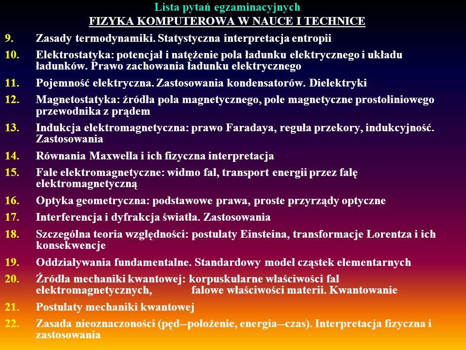 Lista pytań egzaminacyjnych FIZYKA KOMPUTEROWA W NAUCE I TECHNICE 9.Zasady termodynamiki. Statystyczna interpretacja entropii 10.Elektrostatyka: poten
