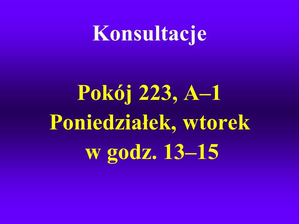 Konsultacje Pokój 223, A–1 Poniedziałek, wtorek w godz. 13–15
