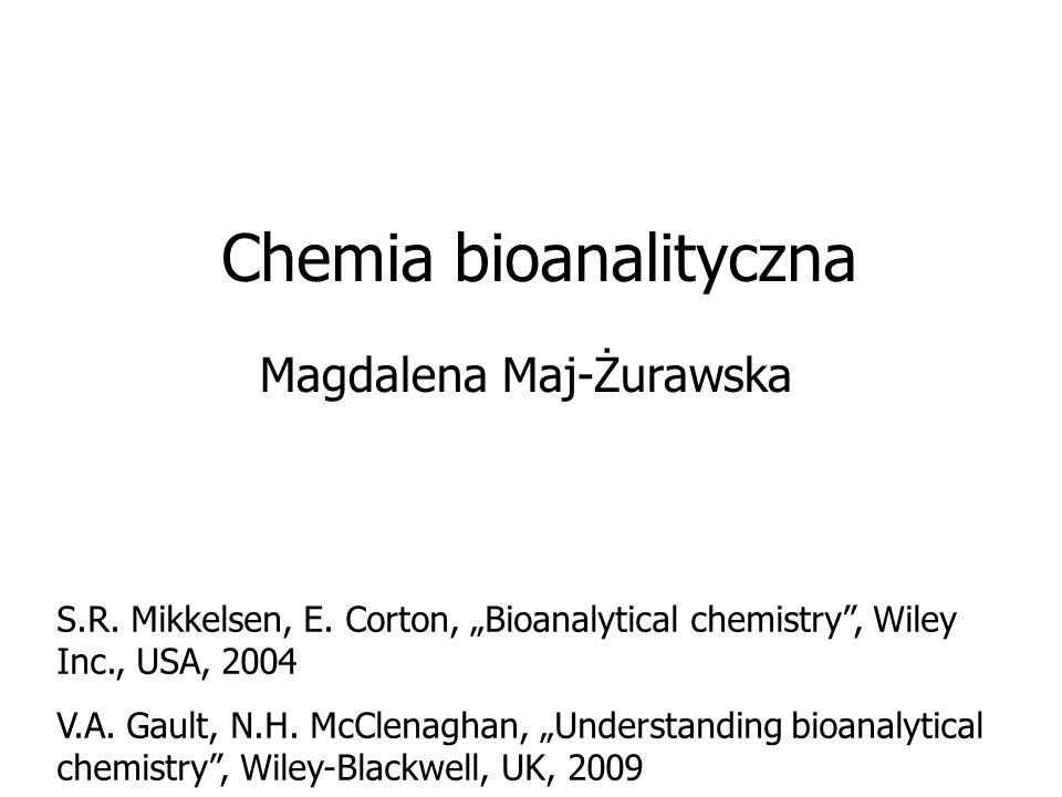 Chemia bioanalityczna Magdalena Maj-Żurawska S.R. Mikkelsen, E. Corton, Bioanalytical chemistry, Wiley Inc., USA, 2004 V.A. Gault, N.H. McClenaghan, U