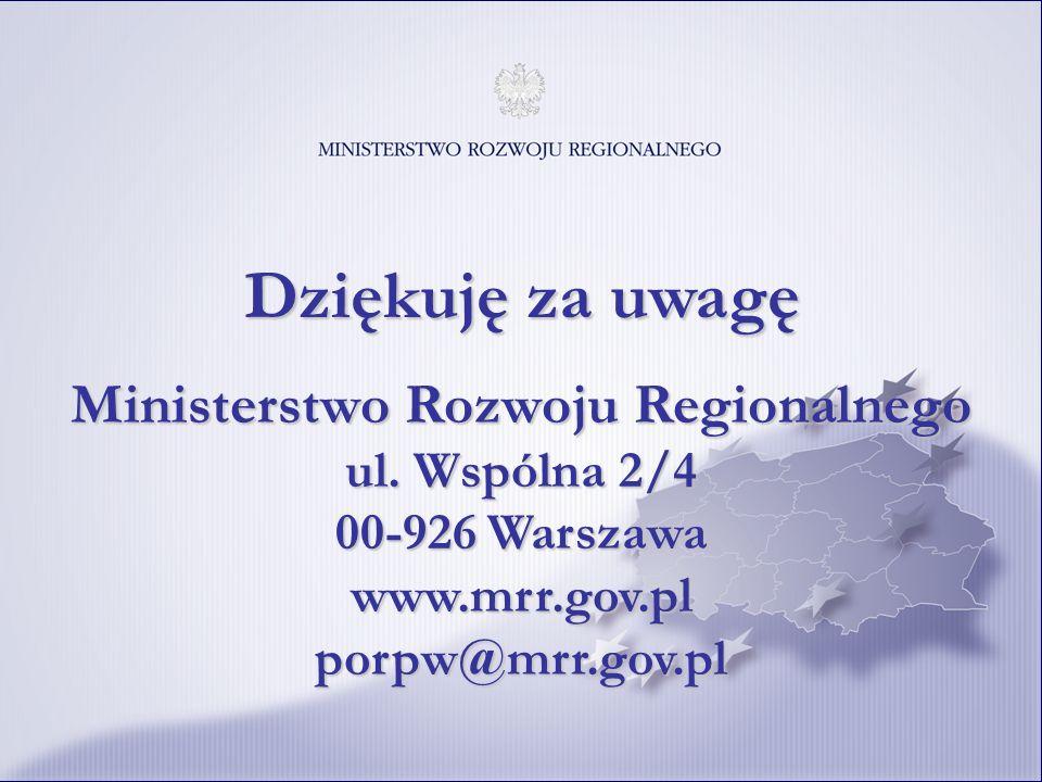 Dziękuję za uwagę Ministerstwo Rozwoju Regionalnego ul. Wspólna 2/4 00-926 Warszawa www.mrr.gov.pl porpw@mrr.gov.pl