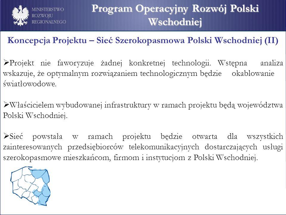 Koncepcja Projektu – Sieć Szerokopasmowa Polski Wschodniej (II) Projekt nie faworyzuje żadnej konkretnej technologii. Wstępna analiza wskazuje, że opt