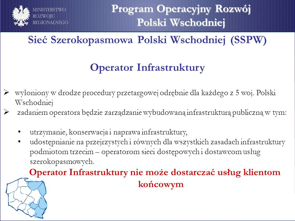 Sieć Szerokopasmowa Polski Wschodniej (SSPW) Operator Infrastruktury wyłoniony w drodze procedury przetargowej odrębnie dla każdego z 5 woj. Polski Ws