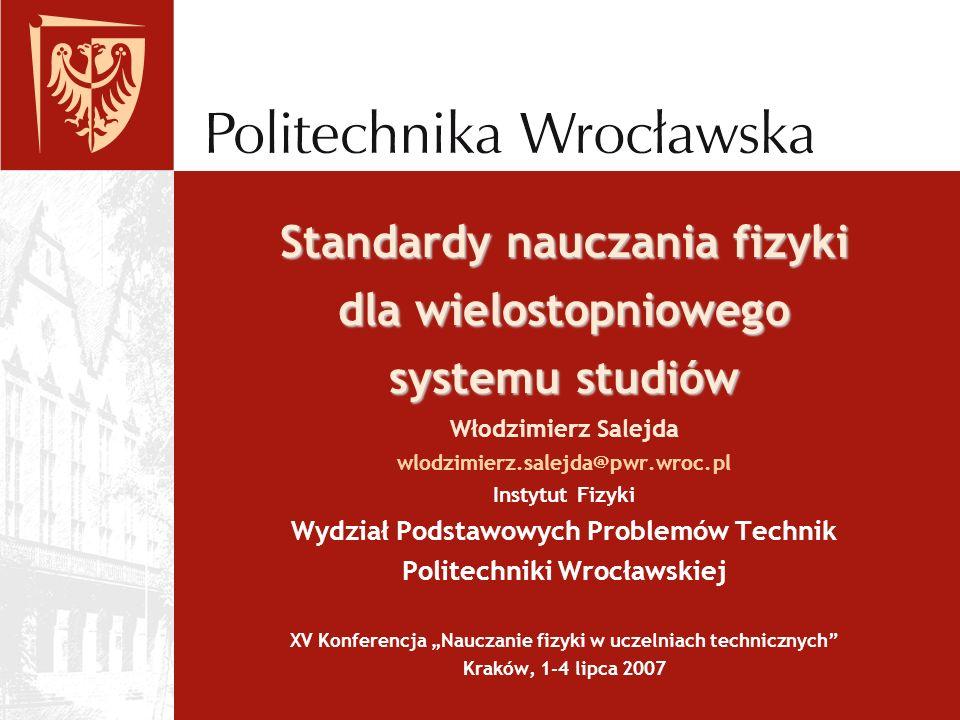 Standardy nauczania fizyki dla wielostopniowego systemu studiów Standardy nauczania fizyki dla wielostopniowego systemu studiów Włodzimierz Salejda wl
