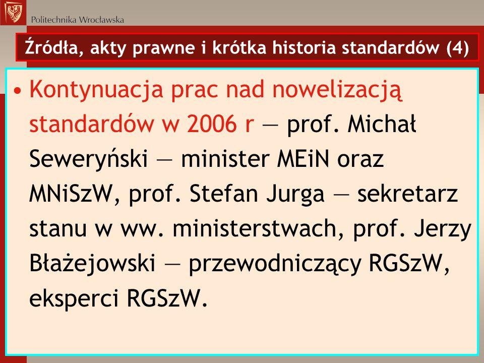 Źródła, akty prawne i krótka historia standardów (4) Kontynuacja prac nad nowelizacją standardów w 2006 r prof. Michał Seweryński minister MEiN oraz M