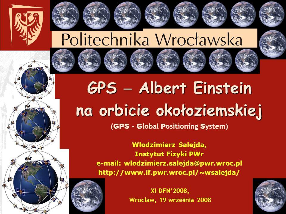 GPS Albert Einstein na orbicie okołoziemskiej GPS Albert Einstein na orbicie okołoziemskiej Najważniejsze przesłanie prezentacji Zgodnie z ogólną teorią względności podstawowe właściwości czasoprzestrzeni określa metryka układ współrzędnych przestrzenno-czasowych.