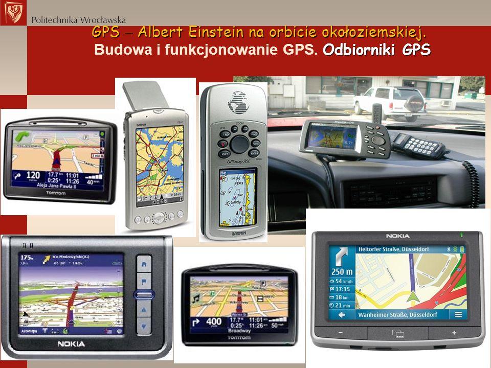 GPS Albert Einstein na orbicie okołoziemskiej. Odbiorniki GPS Budowa i funkcjonowanie GPS. Odbiorniki GPS