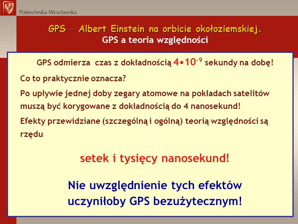 GPS Albert Einstein na orbicie okołoziemskiej. GPS Albert Einstein na orbicie okołoziemskiej. GPS a teoria względności GPS odmierza czas z dokładności