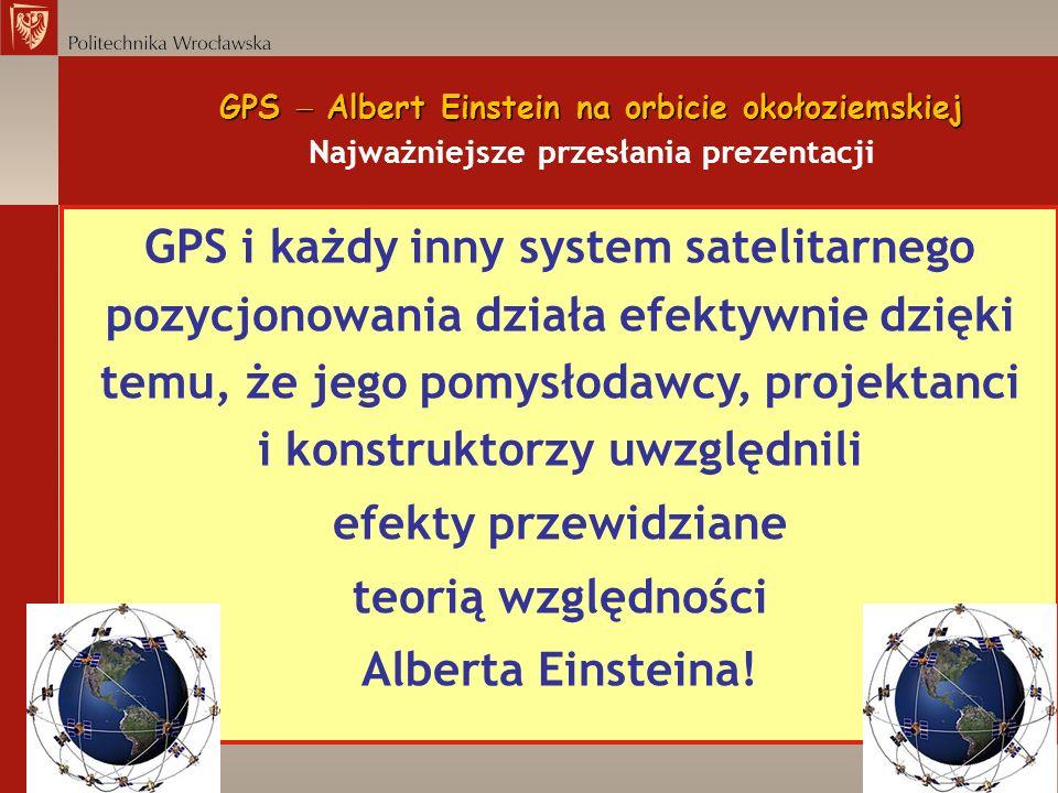 GPS Albert Einstein na orbicie okołoziemskiej GPS Albert Einstein na orbicie okołoziemskiej Najważniejsze przesłania prezentacji GPS i każdy inny syst