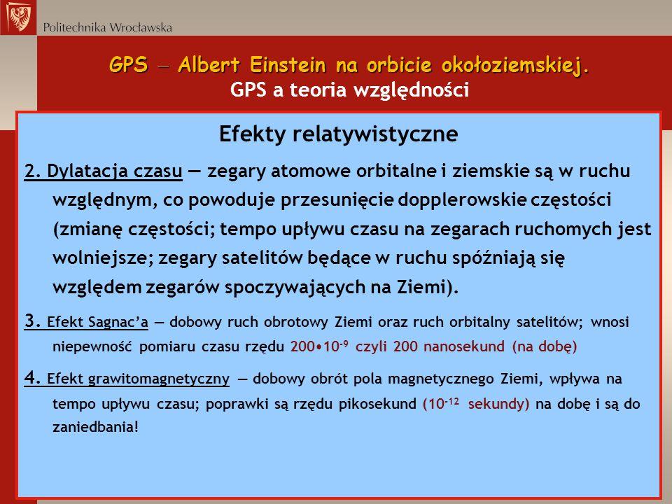 GPS Albert Einstein na orbicie okołoziemskiej. GPS Albert Einstein na orbicie okołoziemskiej. GPS a teoria względności Efekty relatywistyczne 2. Dylat