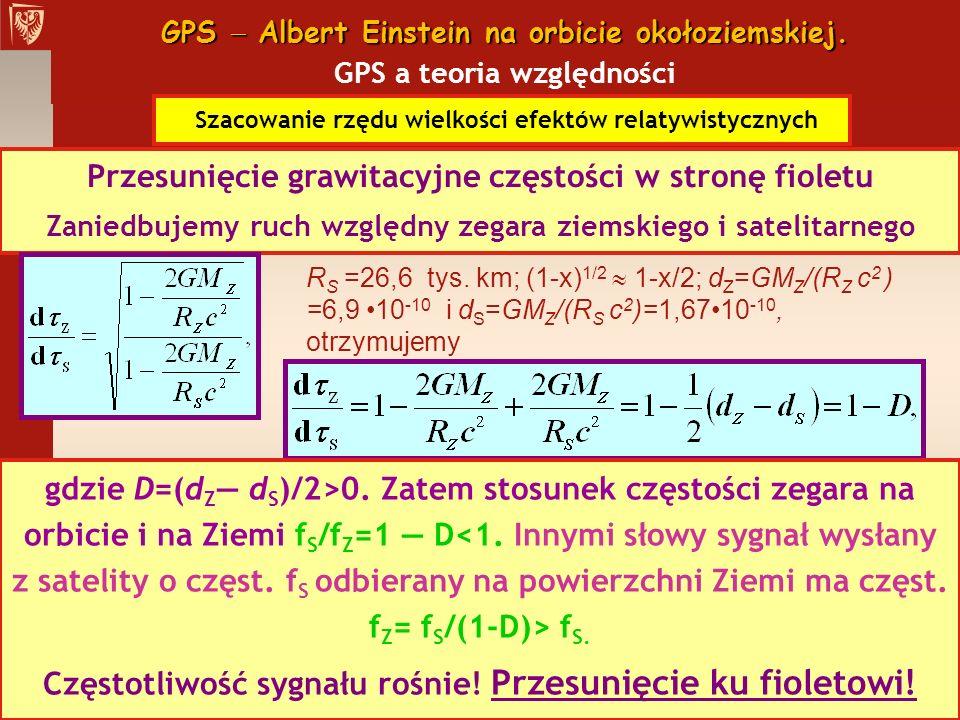 GPS Albert Einstein na orbicie okołoziemskiej. GPS Albert Einstein na orbicie okołoziemskiej. GPS a teoria względności Szacowanie rzędu wielkości efek