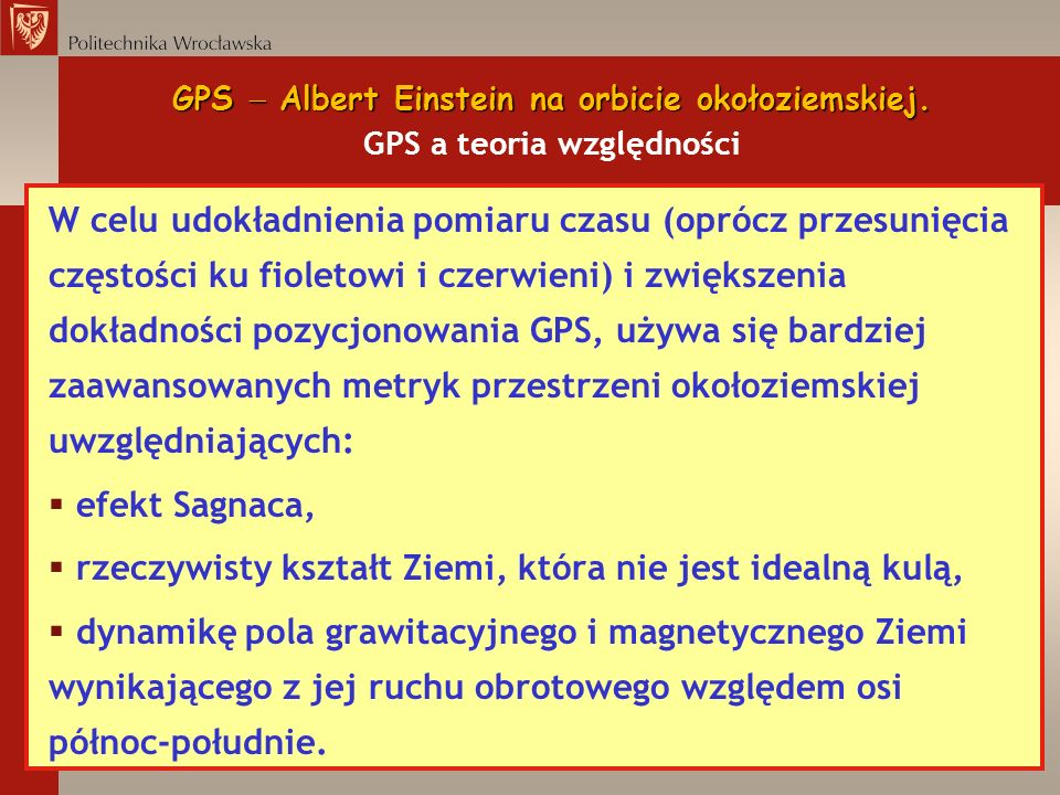 GPS Albert Einstein na orbicie okołoziemskiej. GPS Albert Einstein na orbicie okołoziemskiej. GPS a teoria względności W celu udokładnienia pomiaru cz