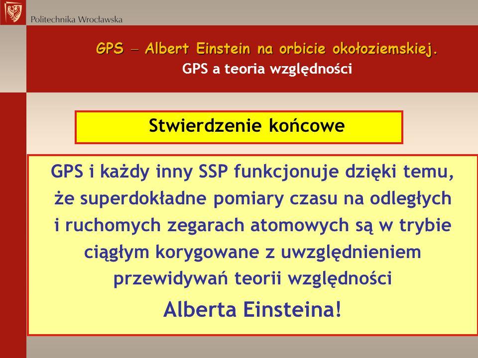 GPS Albert Einstein na orbicie okołoziemskiej. GPS Albert Einstein na orbicie okołoziemskiej. GPS a teoria względności Stwierdzenie końcowe GPS i każd