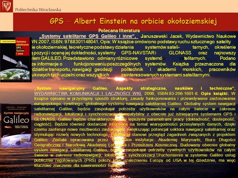 GPS Albert Einstein na orbicie okołoziemskiej Polecana literatura Systemy satelitarne GPS Galileo i inne, Januszewski Jacek, Wydawnictwo Naukowe PWN 2