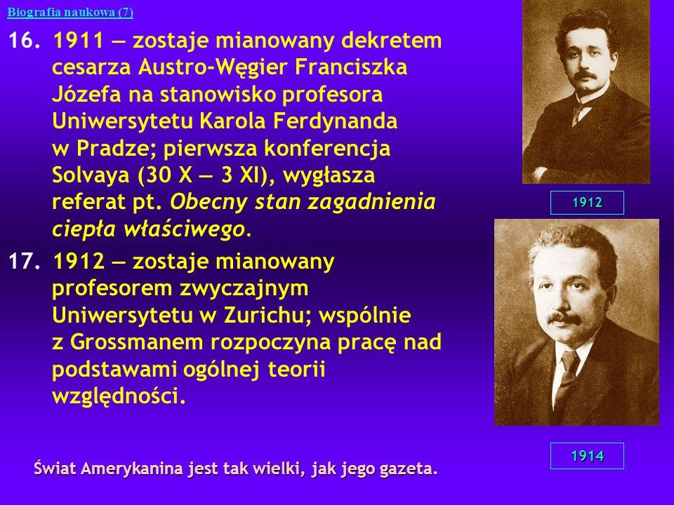 16.1911 zostaje mianowany dekretem cesarza Austro-Węgier Franciszka Józefa na stanowisko profesora Uniwersytetu Karola Ferdynanda w Pradze; pierwsza k