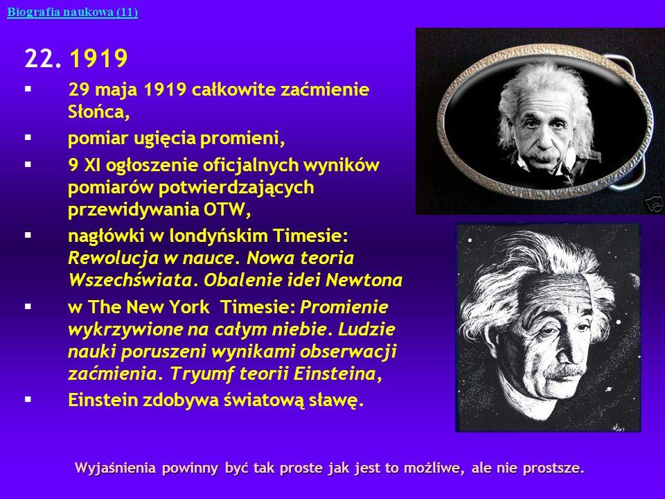 22.1919 §29 maja 1919 całkowite zaćmienie Słońca, §pomiar ugięcia promieni, §9 XI ogłoszenie oficjalnych wyników pomiarów potwierdzających przewidywan