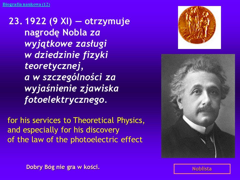 23.1922 (9 XI) otrzymuje nagrodę Nobla za wyjątkowe zasługi w dziedzinie fizyki teoretycznej, a w szczególności za wyjaśnienie zjawiska fotoelektryczn
