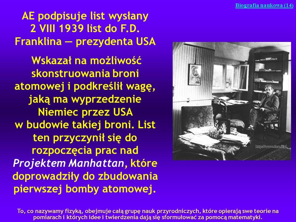 Biografia naukowa (14) AE podpisuje list wysłany 2 VIII 1939 list do F.D. Franklina prezydenta USA Wskazał na możliwość skonstruowania broni atomowej