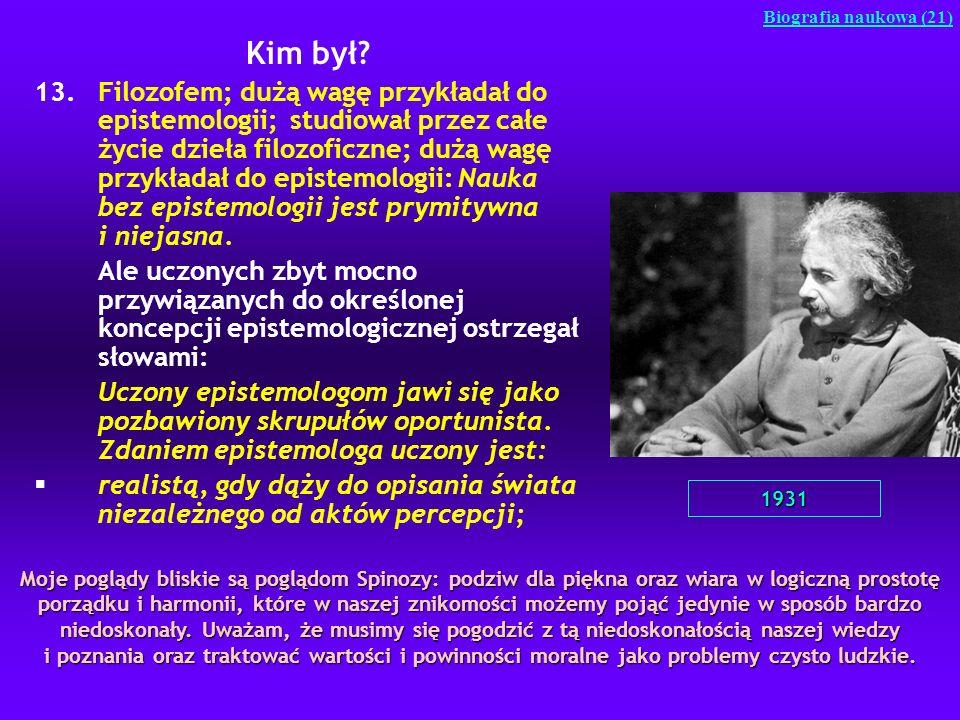 Kim był? 13.Filozofem; dużą wagę przykładał do epistemologii; studiował przez całe życie dzieła filozoficzne; dużą wagę przykładał do epistemologii: N