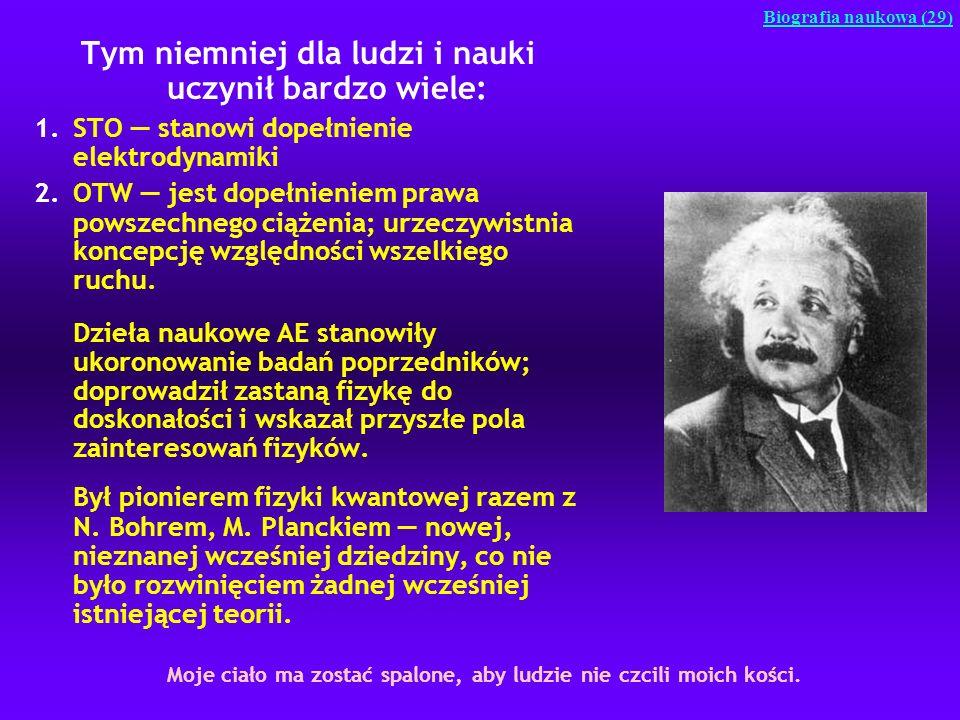 Tym niemniej dla ludzi i nauki uczynił bardzo wiele: 1.STO stanowi dopełnienie elektrodynamiki 2.OTW jest dopełnieniem prawa powszechnego ciążenia; ur