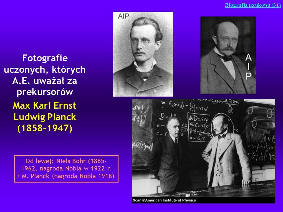 Fotografie uczonych, których A.E. uważał za prekursorów Max Karl Ernst Ludwig Planck (1858-1947) Biografia naukowa (31) Od lewej: Niels Bohr (1885- 19