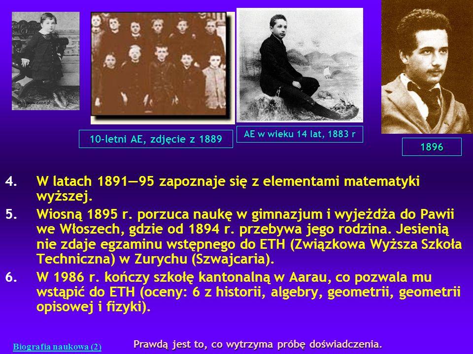 4.W latach 189195 zapoznaje się z elementami matematyki wyższej. 5.Wiosną 1895 r. porzuca naukę w gimnazjum i wyjeżdża do Pawii we Włoszech, gdzie od