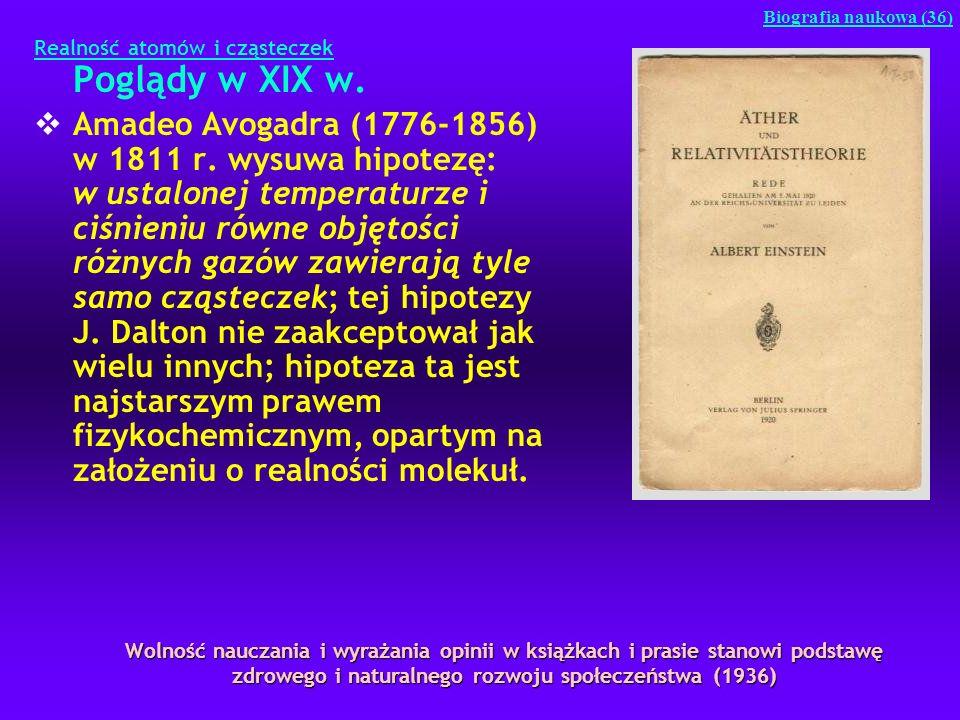 Realność atomów i cząsteczek Poglądy w XIX w. Amadeo Avogadra (1776-1856) w 1811 r. wysuwa hipotezę: w ustalonej temperaturze i ciśnieniu równe objęto