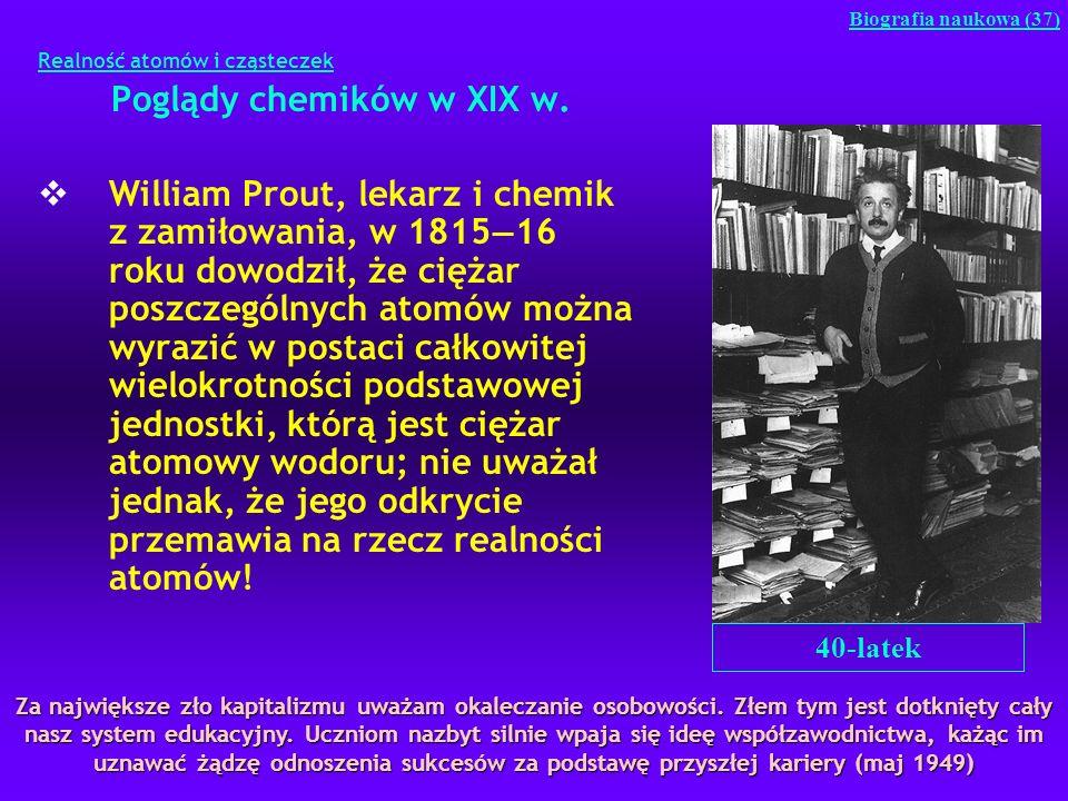 Realność atomów i cząsteczek Poglądy chemików w XIX w. William Prout, lekarz i chemik z zamiłowania, w 1815 16 roku dowodził, że ciężar poszczególnych