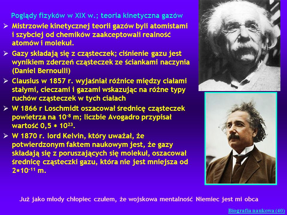 Poglądy fizyków w XIX w.; teoria kinetyczna gazów Mistrzowie kinetycznej teorii gazów byli atomistami i szybciej od chemików zaakceptowali realność at