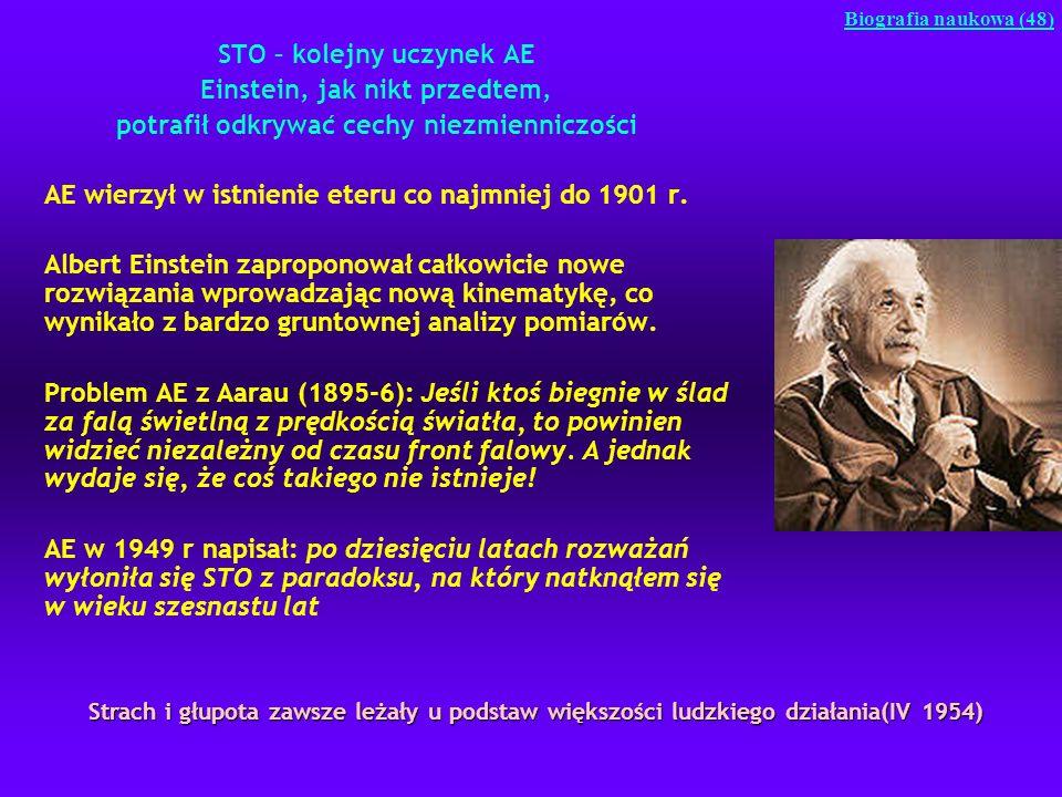 STO – kolejny uczynek AE Einstein, jak nikt przedtem, potrafił odkrywać cechy niezmienniczości AE wierzył w istnienie eteru co najmniej do 1901 r. Alb