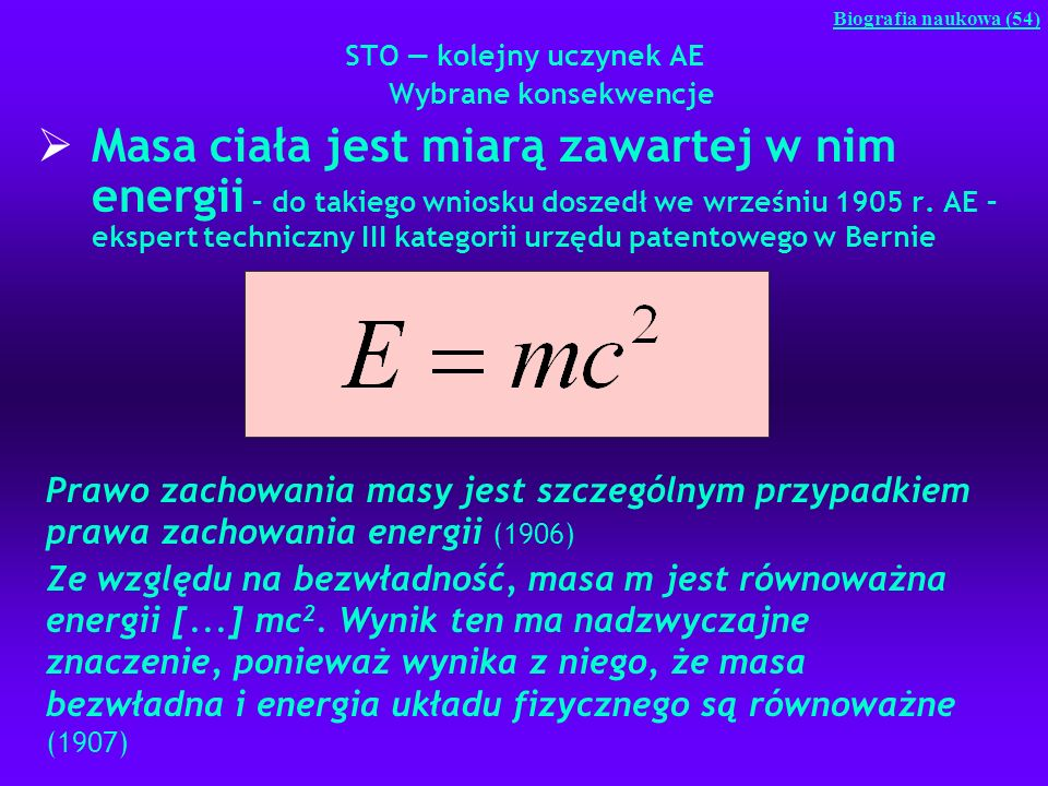 STO kolejny uczynek AE Wybrane konsekwencje Masa ciała jest miarą zawartej w nim energii – do takiego wniosku doszedł we wrześniu 1905 r. AE – ekspert