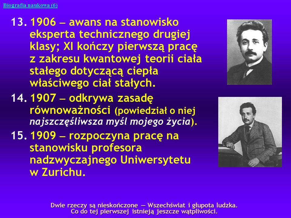 16.1911 zostaje mianowany dekretem cesarza Austro-Węgier Franciszka Józefa na stanowisko profesora Uniwersytetu Karola Ferdynanda w Pradze; pierwsza konferencja Solvaya (30 X 3 XI), wygłasza referat pt.