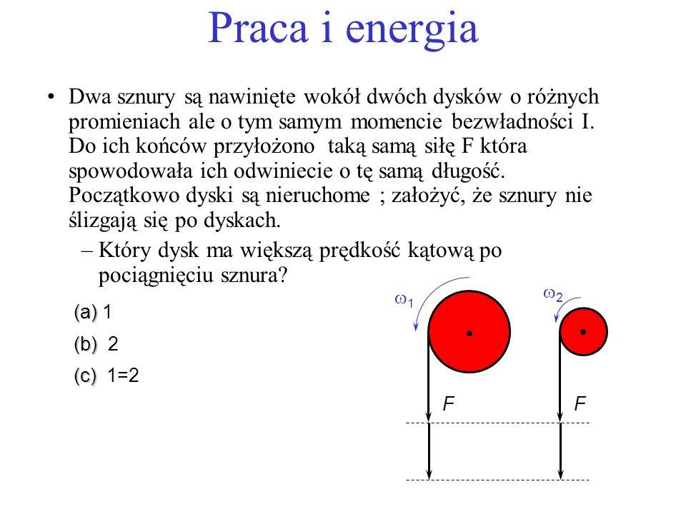 Praca i energia Dwa sznury są nawinięte wokół dwóch dysków o różnych promieniach ale o tym samym momencie bezwładności I. Do ich końców przyłożono tak