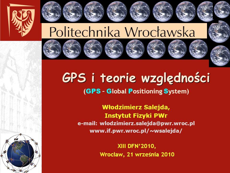GPS i teorie względności Efekty teorii względności zajmiemy się oszacowaniem wpływu dwóch pierwszych 1) pola grawitacyjnego, 2) ruchu zegarów na tempo upływu czasu.