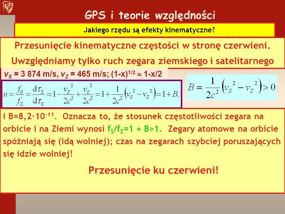 GPS i teorie względności Jakiego rzędu są efekty kinematyczne? Przesunięcie kinematyczne częstości w stronę czerwieni. Uwzględniamy tylko ruch zegara