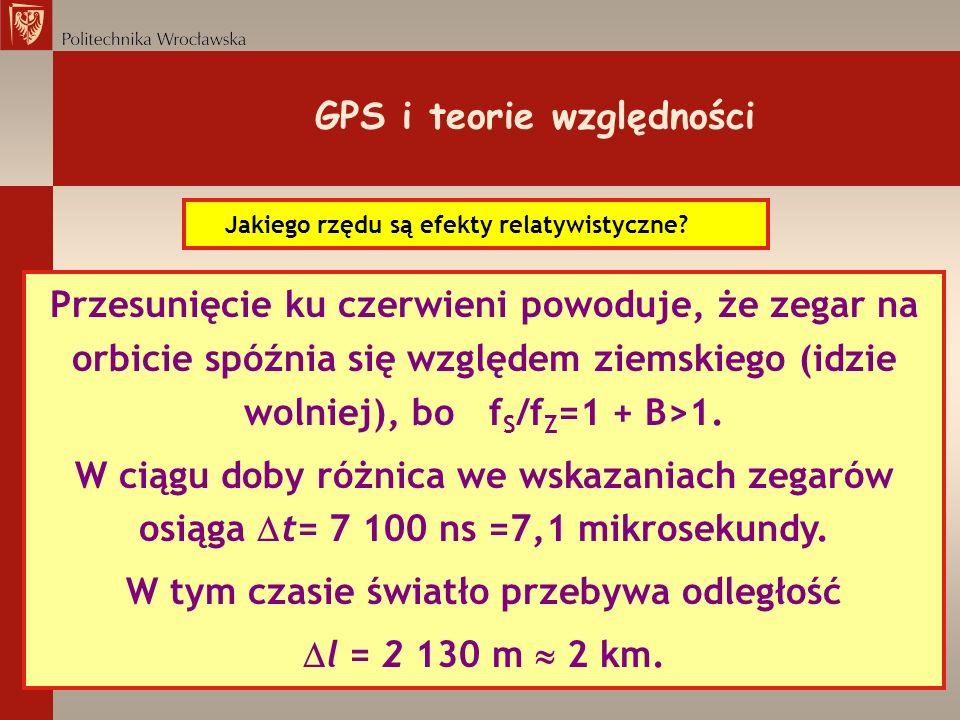 GPS i teorie względności Jakiego rzędu są efekty relatywistyczne? Przesunięcie ku czerwieni powoduje, że zegar na orbicie spóźnia się względem ziemski
