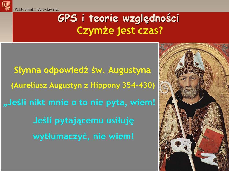 GPS i teorie względności GPS i teorie względności Czymże jest czas? Słynna odpowiedź św. Augustyna (Aureliusz Augustyn z Hippony 354-430) Jeśli nikt m