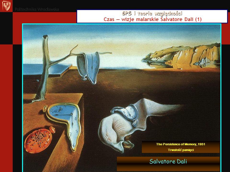 GPS i teorie względności GPS i teorie względności Czas wizje malarskie Salvatore Dali (1) Salvatore Dali The Persistence of Memory, 1931 Trwałość pami