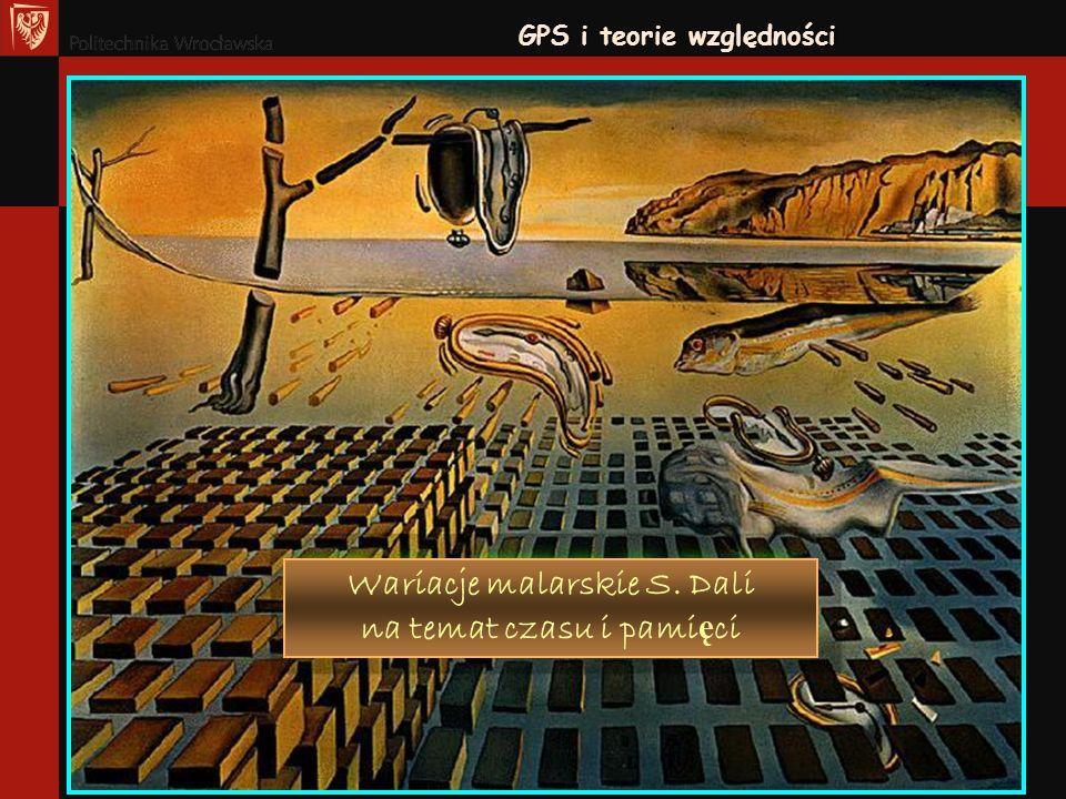 GPS i teorie względności Wariacje malarskie S. Dali na temat czasu i pami ę ci