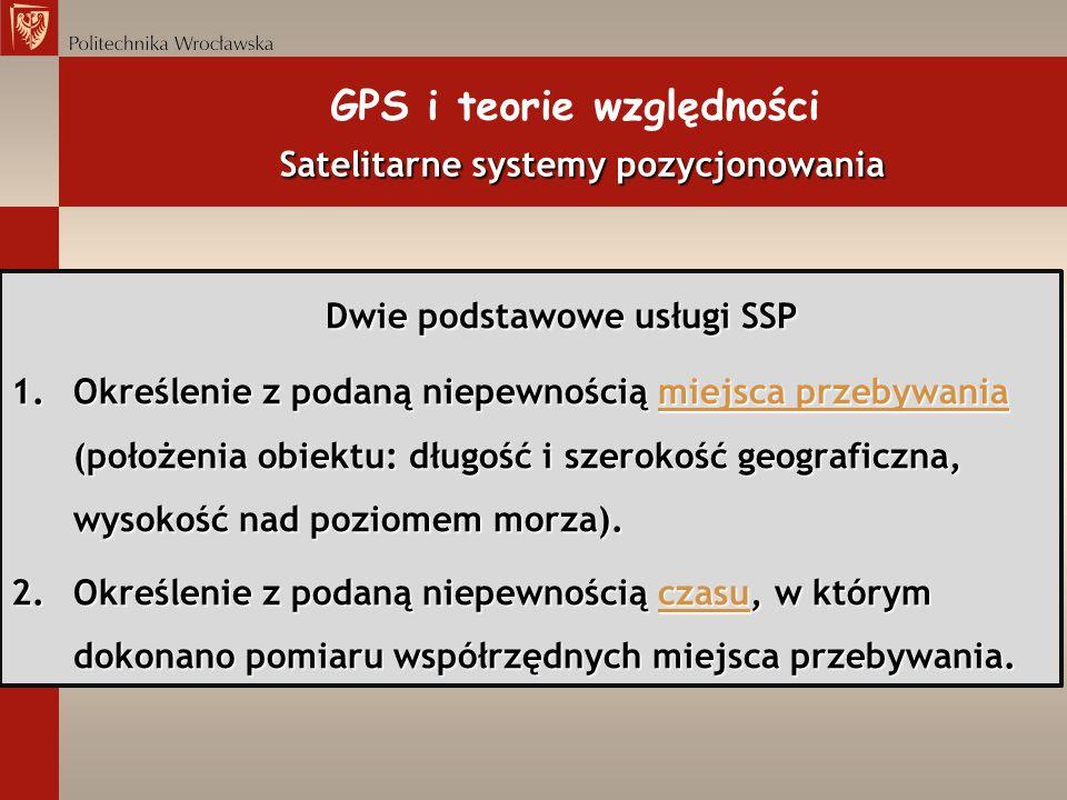 Satelitarne systemy pozycjonowania GPS i teorie względności Satelitarne systemy pozycjonowania Dwie podstawowe usługi SSP 1.Określenie z podaną niepew