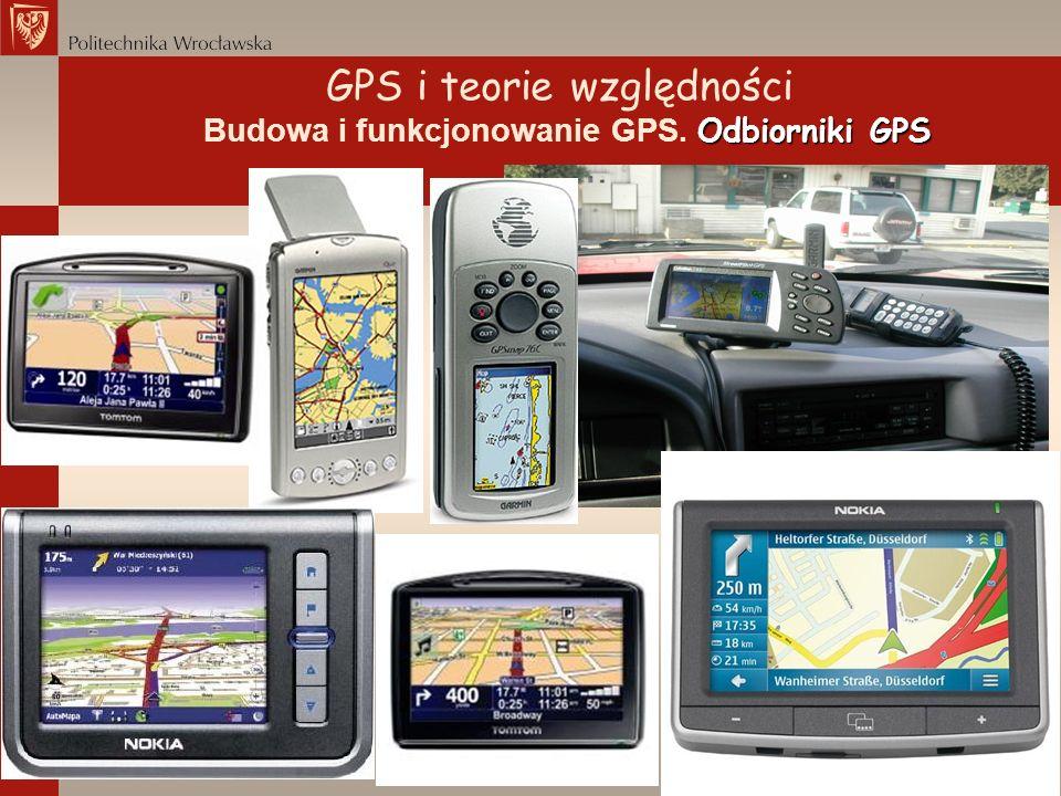 GPS i teorie względności Odbiorniki GPS Budowa i funkcjonowanie GPS. Odbiorniki GPS