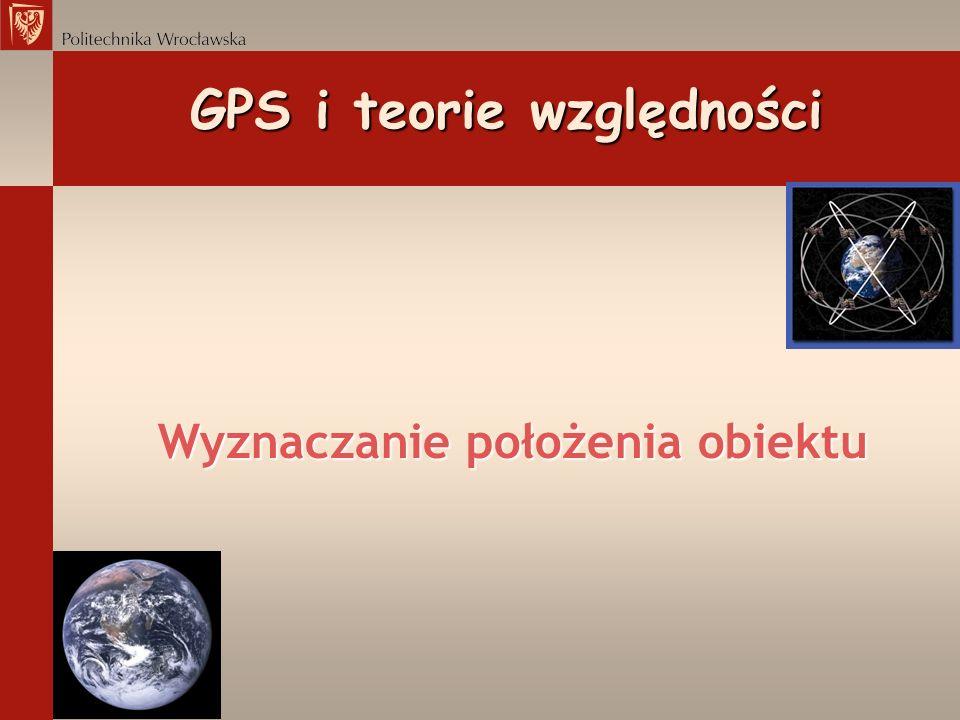 GPS i teorie względności Wyznaczanie położenia obiektu Wyznaczanie położenia obiektu