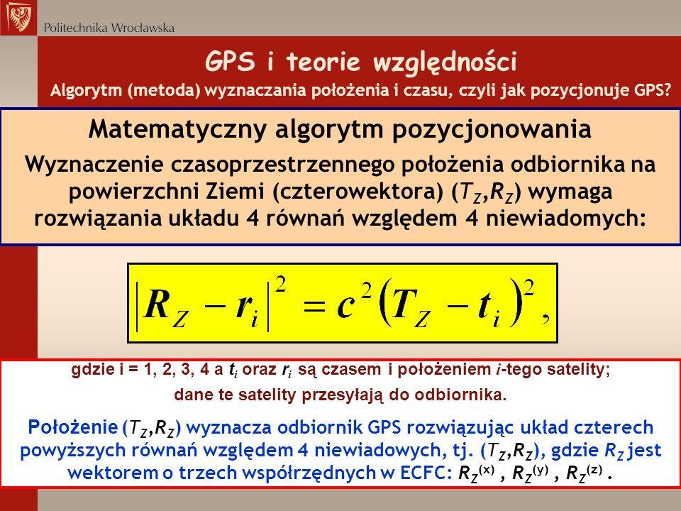 GPS i teorie względności Algorytm (metoda) wyznaczania położenia i czasu, czyli jak pozycjonuje GPS? Matematyczny algorytm pozycjonowania Wyznaczenie
