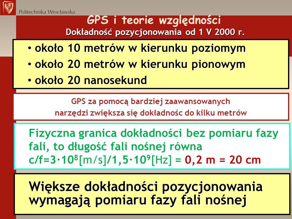 Dokładność pozycjonowania od 1 V 2000 r. GPS i teorie względności Dokładność pozycjonowania od 1 V 2000 r. około 10 metrów w kierunku poziomym około 1