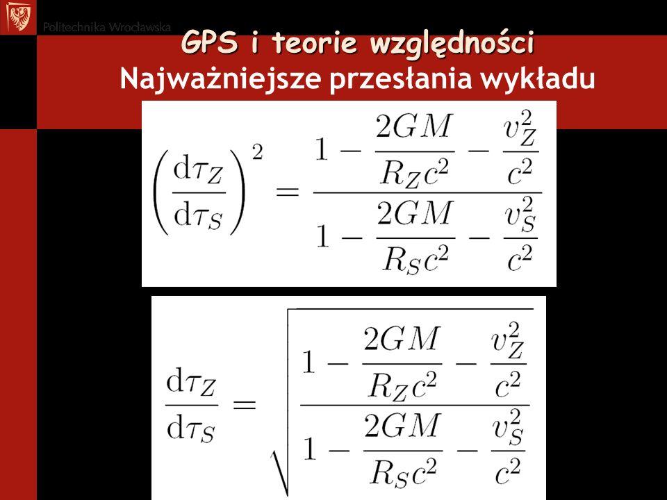 GPS i teorie względności GPS i teorie względności Najważniejsze przesłania wykładu