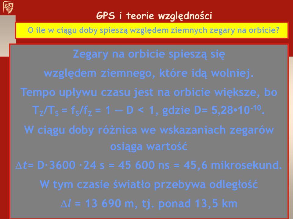 GPS i teorie względności O ile w ciągu doby spieszą względem ziemnych zegary na orbicie? Zegary na orbicie spieszą się względem ziemnego, które idą wo