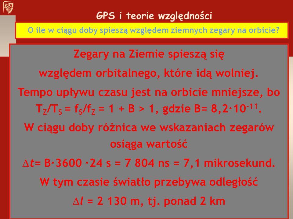 GPS i teorie względności O ile w ciągu doby spieszą względem ziemnych zegary na orbicie? Zegary na Ziemie spieszą się względem orbitalnego, które idą